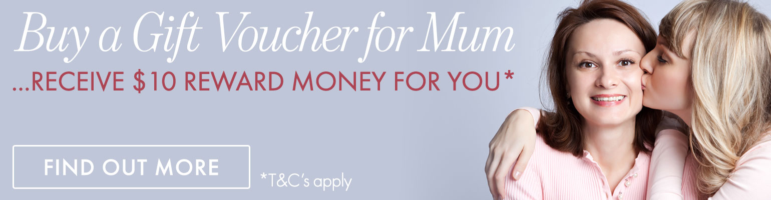 BUY A GIFT VOUCHER FOR YOUR MUM .. get $10 Reward Money for you
