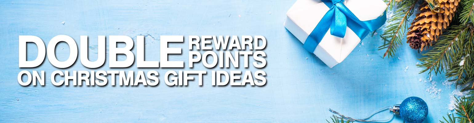 DOUBLE REWARD POINTS ON CHRISTMAS GIFT IDEAS