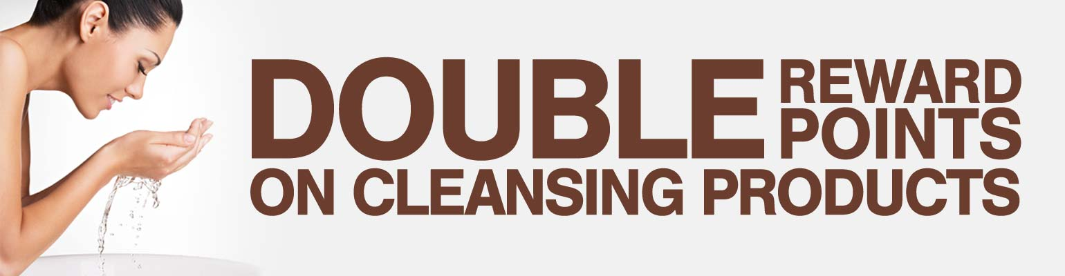 DOUBLE REWARD POINTS ON CLEANSING PRODUCTS