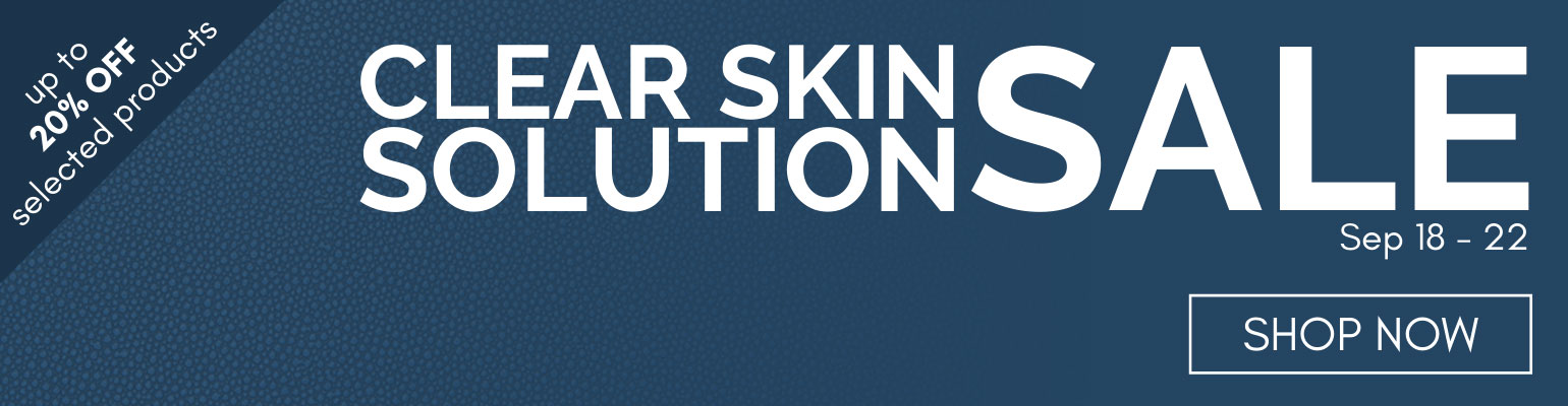 Clear Skin Solution Sale - up to 20% off selected products
